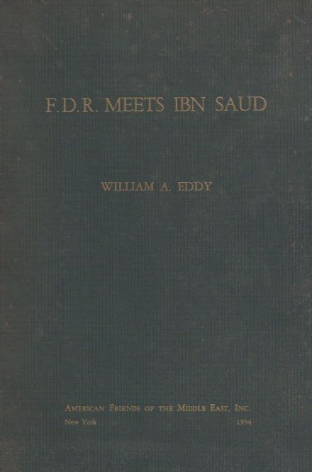 F.D.R. Meets Ibn Saud by William A. Eddy